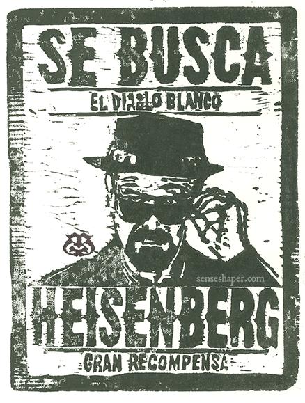 """Woodcut print, """"Heisenberg: El Diablo Blanco"""" Breaking Bad wanted poster from whiteboard woodblock. This version in water based ink."""