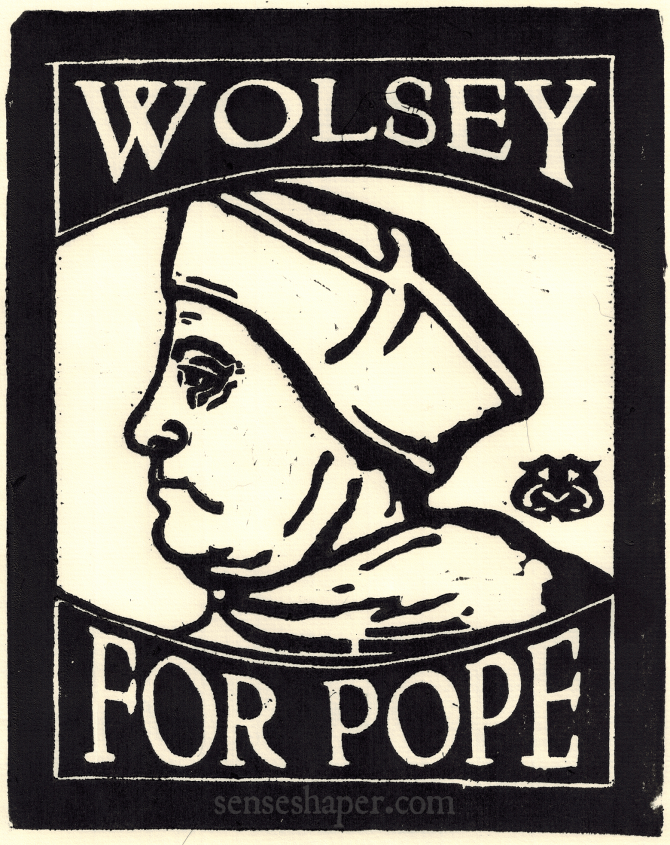 Cardinal Thomas Wolsey for Pope woodcut. You can purchase a print here or a shirt here.