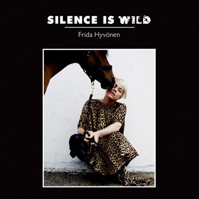 Frida Hyvonen - Silence is Wild