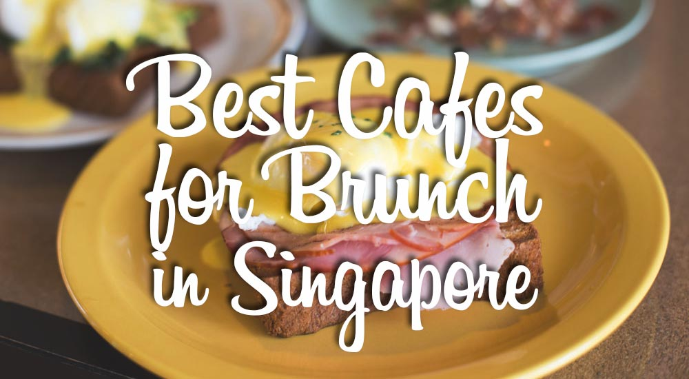 best cafes for brunch in singapore