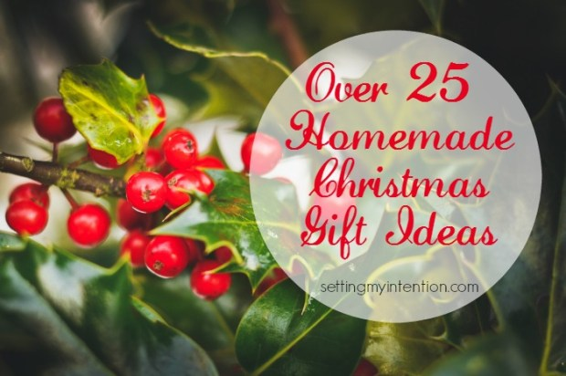 Over 25 Homemade Christmas Gifts