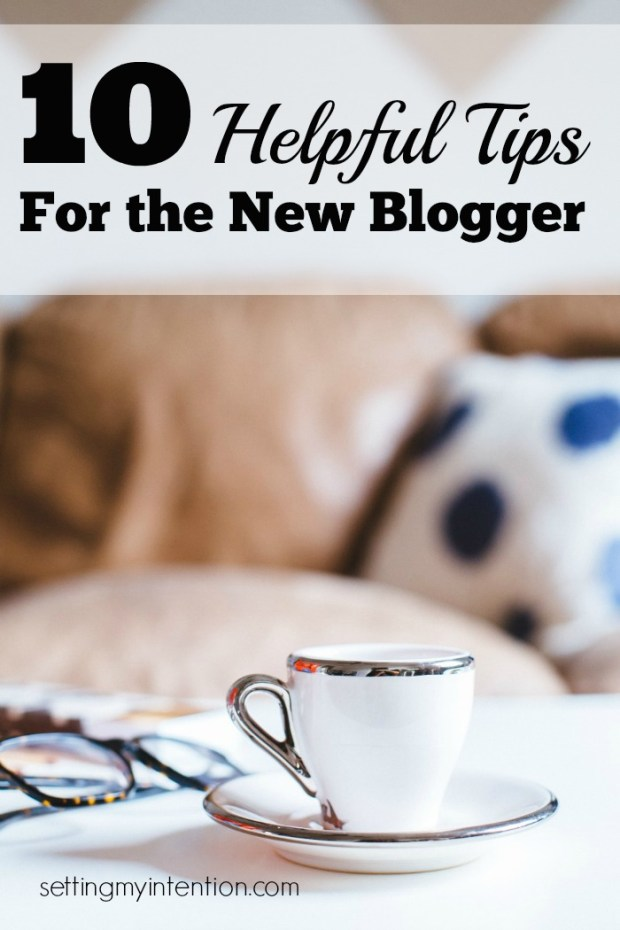 10 Helpful Tips for the New Blogger