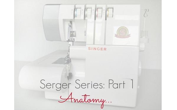 Tutorial: Anatomy of a serger