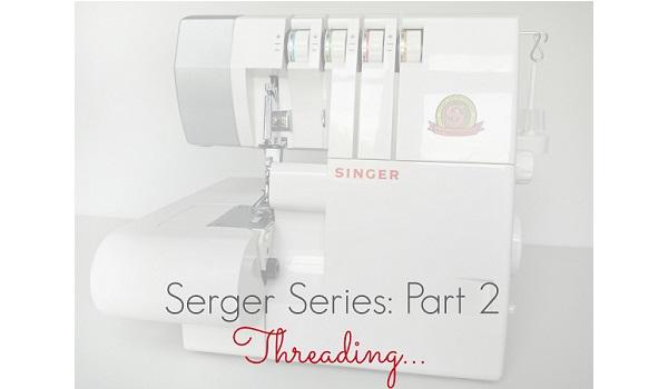 Tutorial: Threading Your Serger