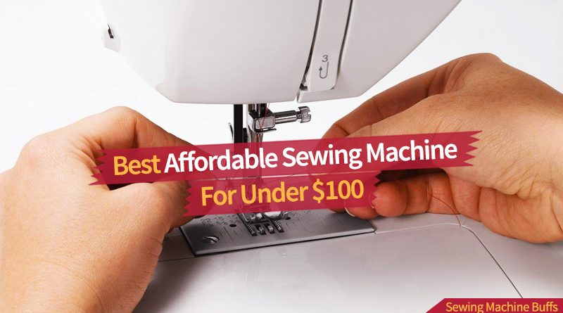 Best Affordable Sewing Machine Under $100