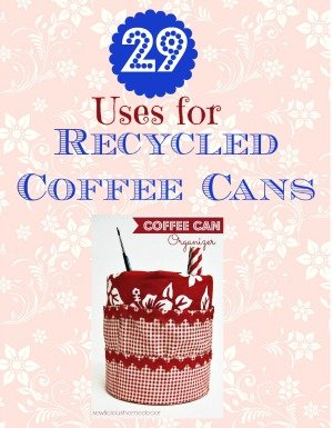 29 uses for recycled coffee cans 29 Uses For Recycled Coffee Cans