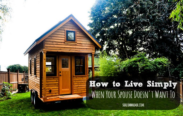 How to Live Simply When Your Spouse Doesn't Want To