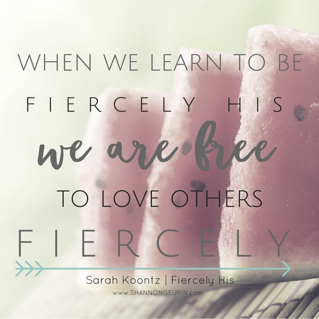 13 ways i've learned to be fiercely His.