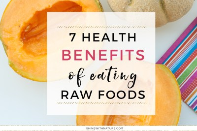 7 health benefits of eating raw foods - Shine with Nature
