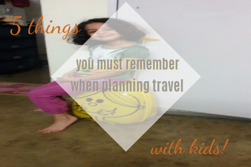 5 things you must remember when planning travel with kids!!