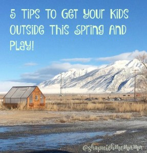 5 Tips To Get Your Kids Outside This Spring And Play!