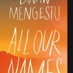 Chicago Humanities Festival Presents Dinaw Mengestu MacArthur Fellow and Award-Winning Author of ALL OUR NAMES Wednesday, Jan. 28 at Old Town School of Folk Music