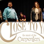 """""""CLOSE TO YOU: THE MUSIC OF THE CARPENTERS"""" COMES TO RAUE CENTER JAN. 9"""