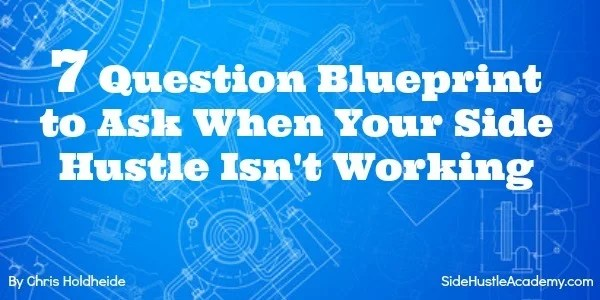 7 Question Blueprint to Ask When Your Side Hustle Isn't Working