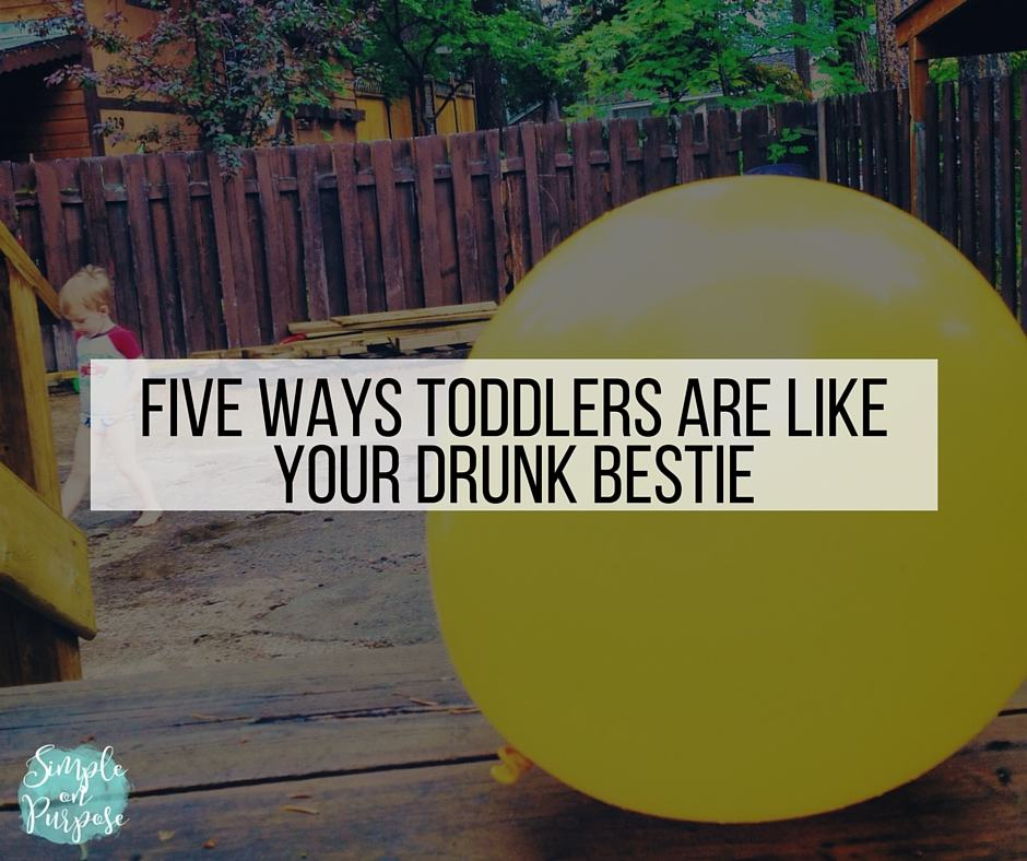 Five Ways Toddlers Are Like Your Drunk Bestie