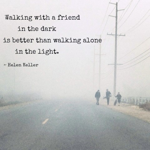 Walking with a friend in the dark - Simple Sojourns