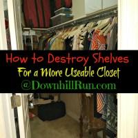 How to Destroy Shelves For a More Usable Closet