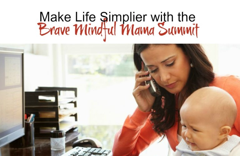 Make Life Simplier with the Brave Mindful Mama Summit