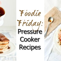 Foodie Friday: Pressure Cooker Recipes