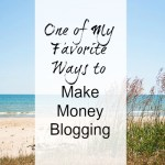 One of My Favorite Ways To Make Money Blogging