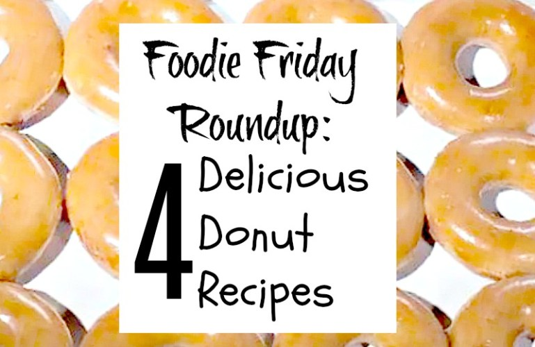 Foodie Friday Roundup:  4 Delicious Donuts Recipes