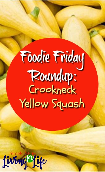 Crookneck yellow squash recipes are this week's Foodie Friday Roundup at SimpleStepsForLivingLife.com
