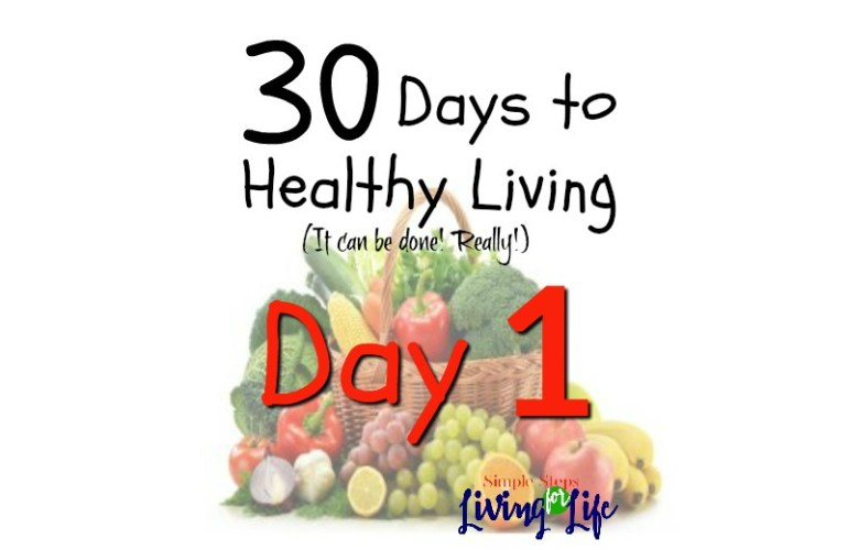 30 Days to Healthy Living:  Day 1