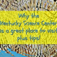 Why the Kentucky Science Center is a great place to visit plus tips!