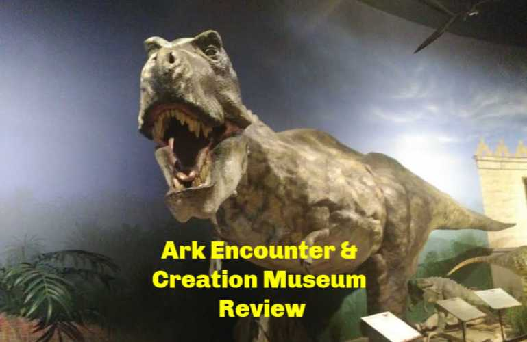 Ark Encounter and Creation Museum Review