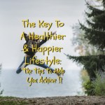 The Key To A Healthier And Happier Lifestyle: The Tips To Help You Achieve It
