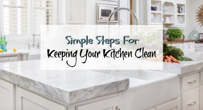 Simple Steps For Keeping Your Kitchen Clean