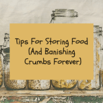 Tips For Storing Food (And Banishing Crumbs Forever)
