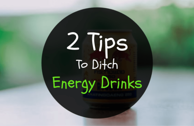 2 Tips To Ditch Energy Drinks