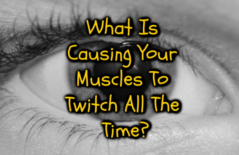 What Is Causing Your Muscles To Twitch All The Time?