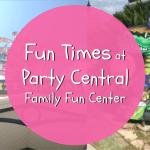 Fun Times at Party Central Family Fun Center