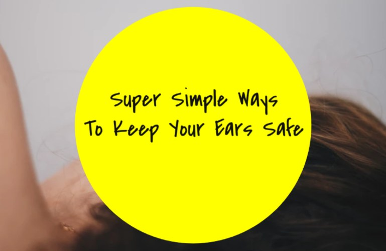 Super Simple Actions To Keep Your Ears Safe