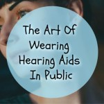 The Art Of Wearing Hearing Aids In Public