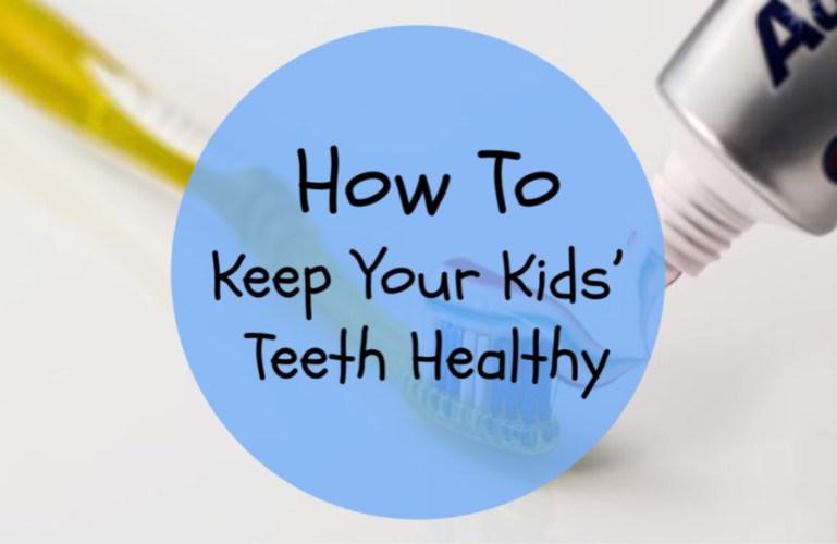 How To Keep Your Kids' Teeth Healthy