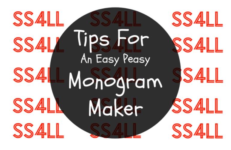 Tips For An Easy Peasy Monogram Maker