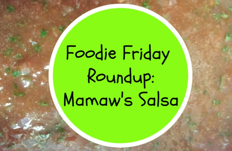 Foodie Friday Roundup:  Mamaw's Salsa