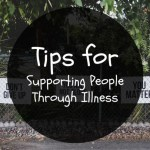 Tips for Supporting People Through Illness