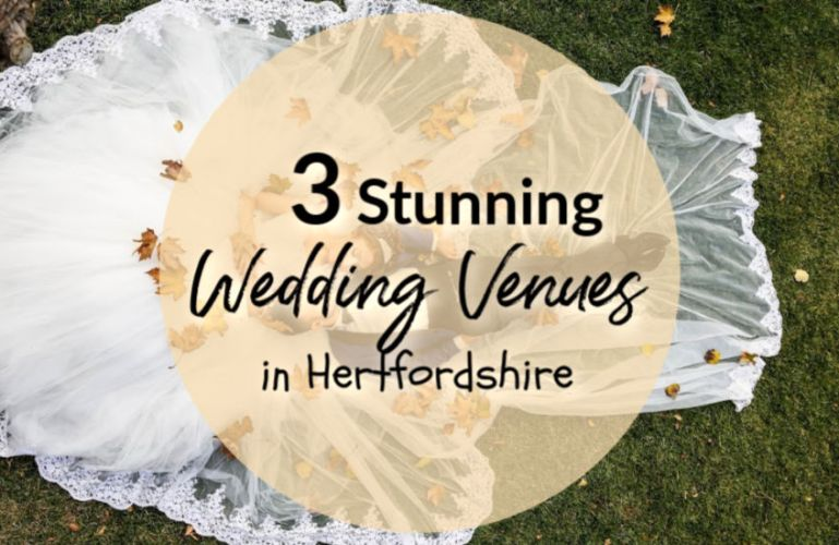 Three Stunning Wedding Venues in Hertfordshire