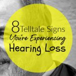 8 Telltale Signs You're Experiencing Hearing Loss