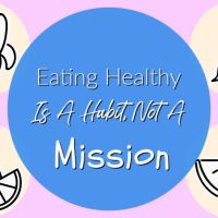 Eating Healthy Is A Habit, Not A Mission
