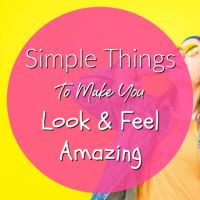 Simple Things To Make You Look And Feel Amazing