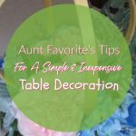 Aunt Favorite's Tips For A Simple & Inexpensive Table Flower Arrangement