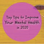 Tiny Tips to Improve Your Mental Health in 2020