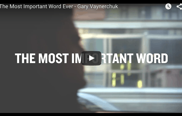 The Most Important Word Ever – Gary Vaynerchuk