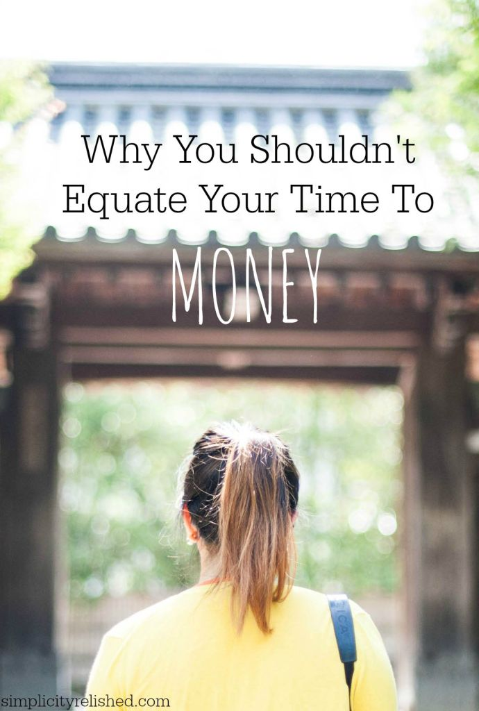 Time and money are not the same- do not underestimate the value of your time