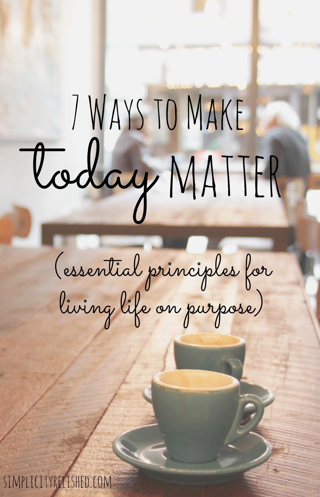 7 ways to make today matter